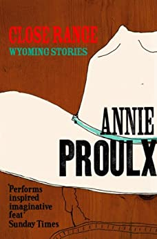 Close Range: Brokeback Mountain and other stories by [Proulx, Annie]