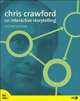 Chris Crawford on Interactive Storytelling by [Crawford, Chris]