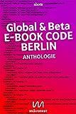 Global & beta: E-Book Code Berlin. Anthologie