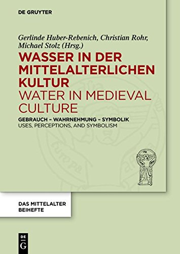 Wasser in der mittelalterlichen Kultur / Water in Medieval Culture: Gebrauch – Wahrnehmung – Symbolik / Uses, Perceptions, and Symbolism (Das … mediävistischer Forschung. Beihefte, Band 4)