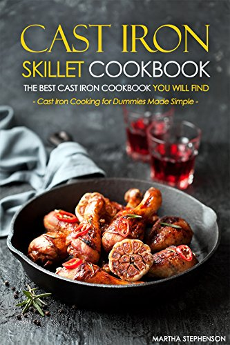 Cast Iron Skillet Cookbook, The Best Cast Iron Cookbook You Will Find: Cast Iron Cooking for Dummies Made Simple