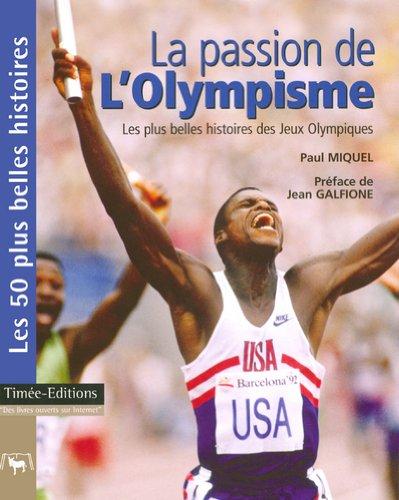 La passion de l'Olympisme : Les 50 plus belles histoires des Jeux Olympiques modernes