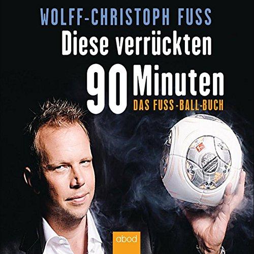 (Diese verrückten 90 Minuten: Das Fuss-Ball-Buch)