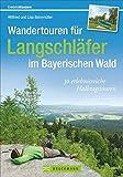 Wandertouren für Langschläfer im Bayerischen Wald: 30 erlebnisreiche Halbtagstouren (Erlebnis Wandern)