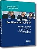 Nachfolge in Familienunternehmen: Den Generationswechsel erfolgreich gestalten - Ein Orientierungsbuch