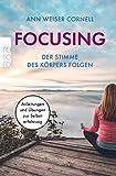 Focusing - Der Stimme des Körpers folgen: Anleitungen und Übungen zur Selbsterfahrung - Ann Weiser Cornell