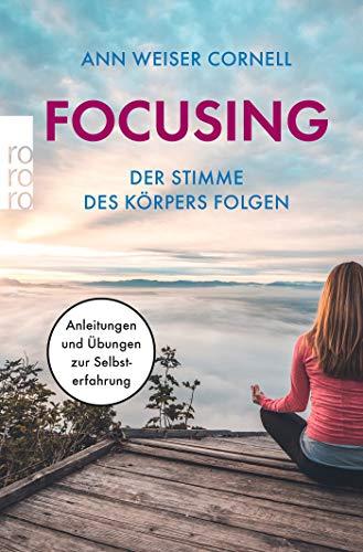 Focusing - Der Stimme des Körpers folgen: Anleitungen und Übungen zur Selbsterfahrung