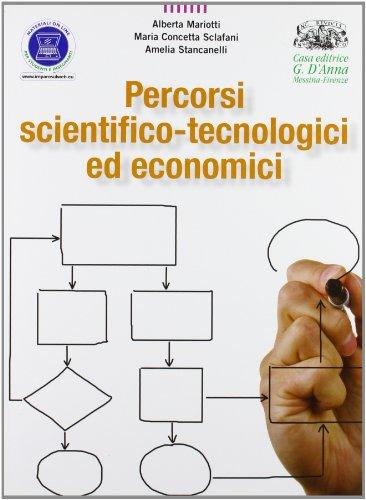 Percorsi scientifico-tecnologici ed economici. Per le Scuole superiori