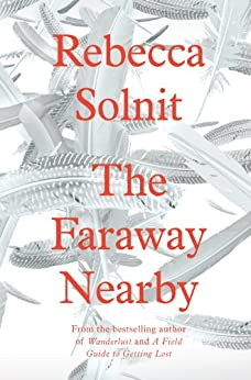 The Faraway Nearby by [Solnit, Rebecca]