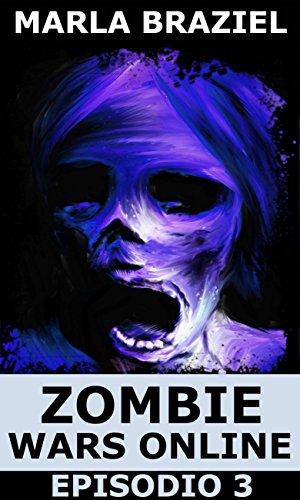 Zombie Wars Online: Episodio 3 por Marla Braziel