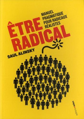 Etre radical : Manuel pragmatique pour radicaux réalistes
