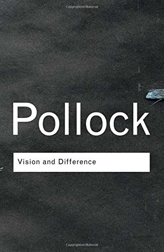 Vision and Difference: Feminism, Femininity and Histories of Art (Routledge Classics) by Griselda Pollock (24-Apr-2003) Paperback