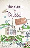 Glücksorte in Brüssel: Fahr hin und werd glücklich