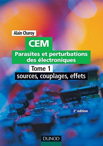 CEM - Parasites et perturbations des électroniques - TOME 1 - Tome 1 - 2ème édition