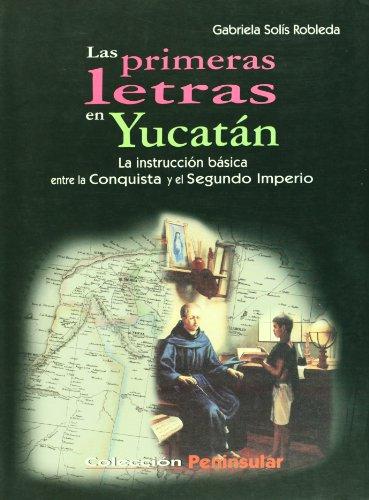 Las primeras letras en Yucatan/ The First Letters of Yucatan por Gabriela Solis Robleda