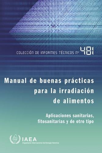 Manual of Good Practice in Food Irradiation: Sanitary, Phytosanitary and Other Applications (Technical Reports Series)
