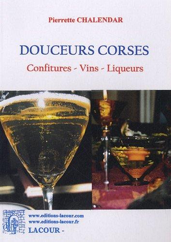 Douceurs corses : Confitures, vins, liqueurs par Pierrette Chalendar