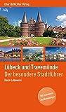 Lübeck und Travemünde: Der besondere Stadtführer. Mit Klassikern und Geheimtipps - Karin Lubowski