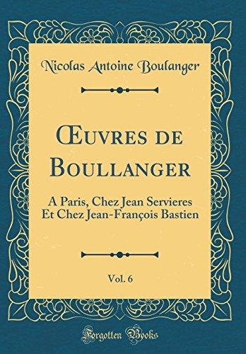 Oeuvres de Boullanger, Vol. 6: A Paris, Chez Jean Servieres Et Chez Jean-Franois Bastien (Classic Reprint)