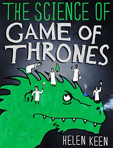 The Science of Game of Thrones: A myth-busting, mind-blowing, jaw-dropping and fun-filled expedition through the world of Game of Thrones por Helen Keen