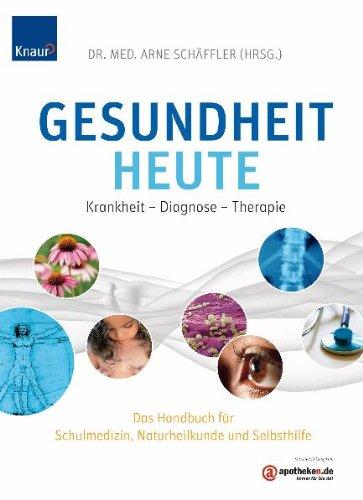 Gesundheit heute: Krankheit - Diagnose - Therapie. Das Handbuch für Schulmedizin, Naturheilkunde und Selbsthilfe