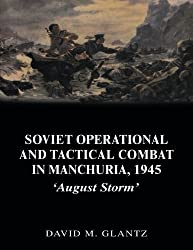 Soviet Operational and Tactical Combat in Manchuria, 1945 (Soviet Russian Study of War) by David M. Glantz (2006-05-01)