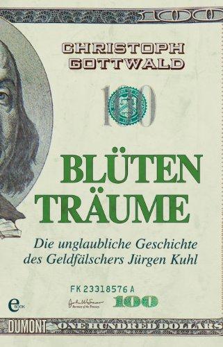 Blütenträume: Die unglaubliche Geschichte des Geldfälschers Jürgen Kuhl (Taschenbücher) (Siebdruck Über)