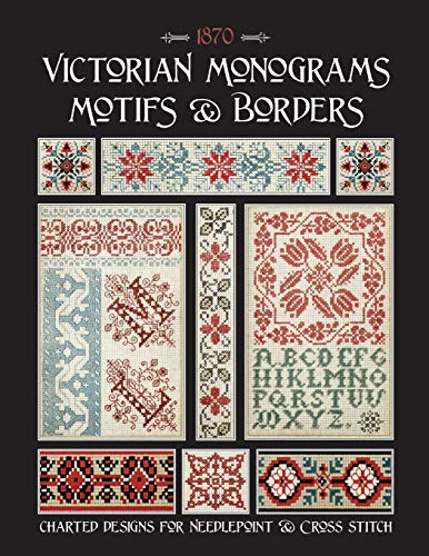 Victorian Monograms Motifs & Borders: Charted Designs for Needlepoint & Cross Stitch -