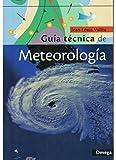 GUIA TECNICA DE METEOROLOGIA (GUIAS DEL NATURALISTA-ASTRONOMÍA-METEOROLOGÍA)