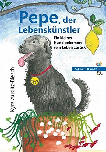 Pepe, der Lebenskünstler: Ein kleiner Hund bekommt sein Leben zurück (R.G. Fischer Kiddy)