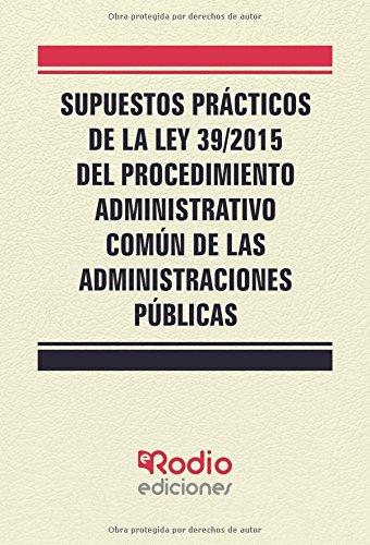 Supuestos Practicos de la Ley 39/2015 del Procedimiento Administrativo Comun de las Administraciones