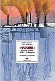 Invisibili: Vivere e morire all'Ilva di Taranto (Traversamenti)