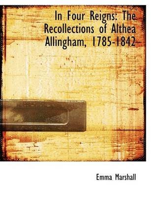 [In Four Reigns: The Recollections of Althea Allingham, 1785-1842 (Large Print Edition)] (By: Emma Marshall) [published: August, 2008]