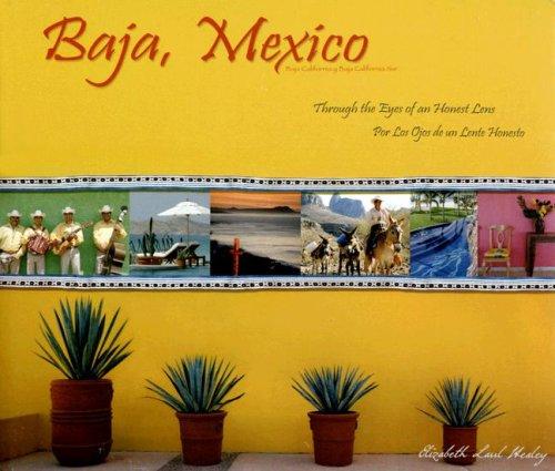 Baja, Mexico/Baja California y Baja California Sur: Through the Eyes of an Honest Lens/Por Los Ojos de Un Lente Honesto por Elizabeth L. Healey