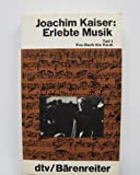 Erlebte Musik I - Von Bach bis Verdi. - Joachim Kaiser