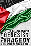 Front cover for the book The Genesis of a Tragedy: A Brief History of the Palestinian People by Tim Wallace-Murphy