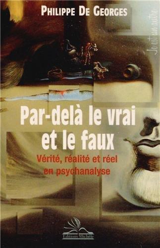 Par-delà le vrai et le faux: Vérité, réalité et réel en psychanalyse.