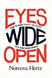 Eyes Wide Open: How to Make Smart Decisions in a Confusing World by Noreena Hertz (2013-09-24)