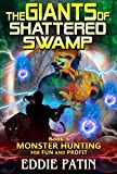 The Giants of Shattered Swamp: (Monster Hunter - Multiverse & Time Travel Sci-fi Adventure) (Monster Hunting for Fun and Profit Book 4) (English Edition)