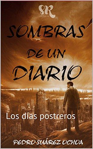 SOMBRAS DE UN DIARIO Z: Los días postreros por Pedro Suárez Ochoa