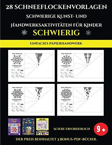 Einfaches Papierhandwerk 28 Schneeflockenvorlagen - Schwierige Kunst- und Handwerksaktivitäten für Kinder: Kunsthandwerk für Kinder
