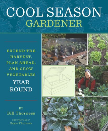 Cool Season Gardener: Extend the Harvest, Plan Ahead, and Grow Vegetables Year Round