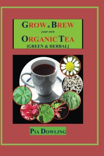 Grow & Brew Your Own Organic Tea: [Green & Herbal]
