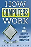 #7: How Computers Work: The Basic Principles of Computers For Everyone
