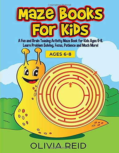 Maze Books for Kids: A Fun and Brain Teasing Activity Maze Book for Kids Ages 6-8. Learn Problem Solving, Focus, Patience and Much More! (Large Print Kids Maze Book)