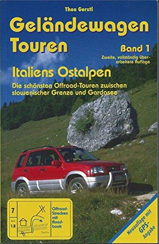 Geländewagen Touren, Band 1 - Italiens Ostalpen: Die schönsten Offroad-Touren zwischen slowenischer Grenze und Gardasee