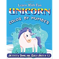 LEARN WITH FUN UNICORN COLOR BY NUMBER ACTIVITY BOOK FOR GIRLS AGES 8-12: Really Relaxing Unicorn Activity Book Filled with Gorgeous Magical Horses (unicorn coloring books for girls 8-12)