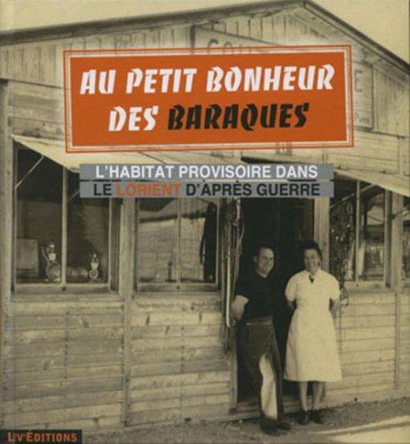 Au petit bonheur des baraques - L habitat provisoire dans le Lorient d après guerre par Ville de Lorient Collectif
