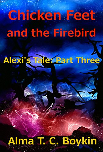 Chicken Feet and the Firebird (Alexi's Tale Book 3) (English Edition)