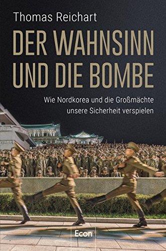 Der Wahnsinn und die Bombe: Wie Nordkorea und die Großmächte unsere Sicherheit verspielen
